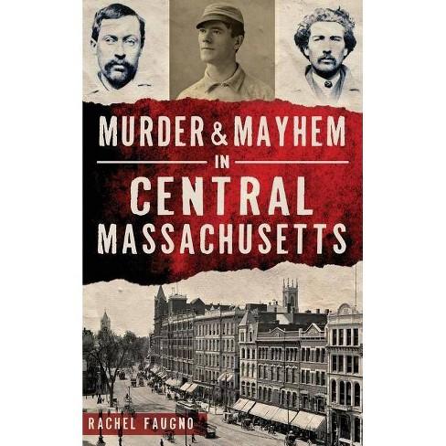 Murder & Mayhem in Central Massachusetts - by  Rachel Faugno (Hardcover) - image 1 of 1
