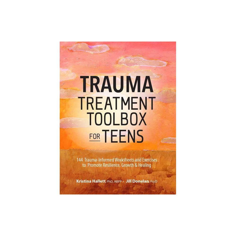 Trauma Treatment Toolbox For Teens By Kristina Hallett Jill Donelan Paperback
