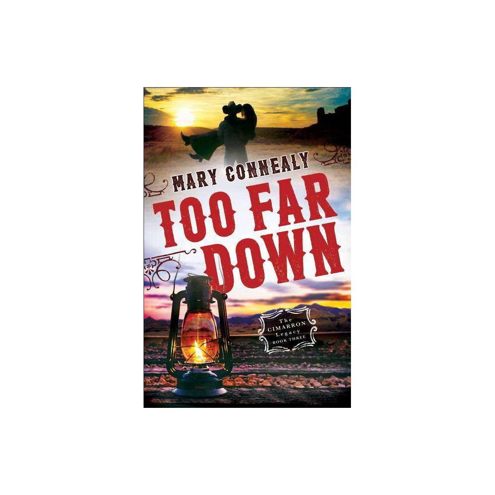Too Far Down Cimarron Legacy By Mary Connealy Paperback