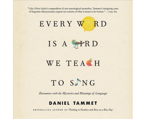 Every Word Is a Bird We Teach to Sing : Encounters with the Mysteries and Meanings of Language: Library - image 1 of 1