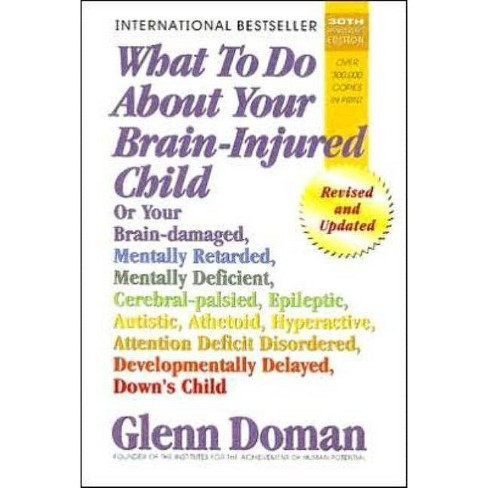 What to Do about Your Brain-Injured Child - 30 Edition by  Glenn Doman (Hardcover) - image 1 of 1