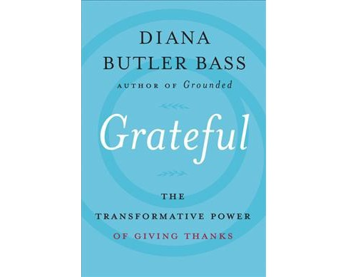 Grateful : The Transformative Power of Giving Thanks -  by Diana Butler Bass (Hardcover) - image 1 of 1