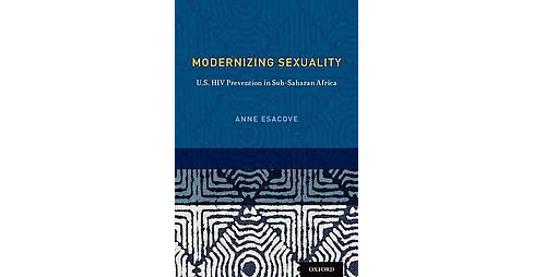 Modernizing Sexuality : U.S. HIV Prevention in Sub-Saharan Africa (Paperback) (Anne Esacove) - image 1 of 1