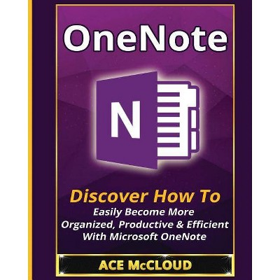 OneNote - (Organization Time Management Software Productivity) by  Ace McCloud (Paperback)