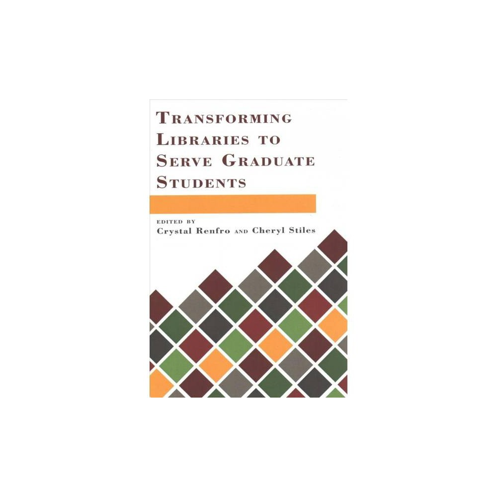 Transforming Libraries to Serve Graduate Students - (Paperback)