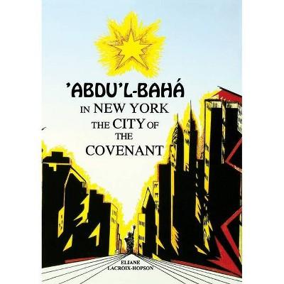 'Abdu'l-Bahá in New York - by  Eliana Lacroix-Hopson (Paperback)