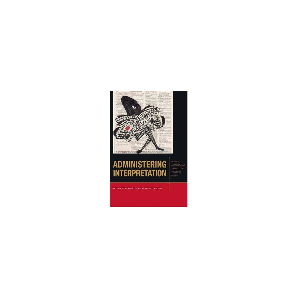 Administering Interpretation : Derrida, Agamben, and the Political Theology of Law - (Paperback)