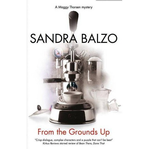From the Grounds Up - (Maggy Thorsen Mysteries (Hardcover)) by  Sandra Balzo (Hardcover) - image 1 of 1