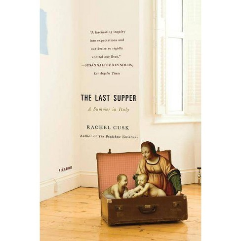 The Last Supper - by  Rachel Cusk (Paperback) - image 1 of 1