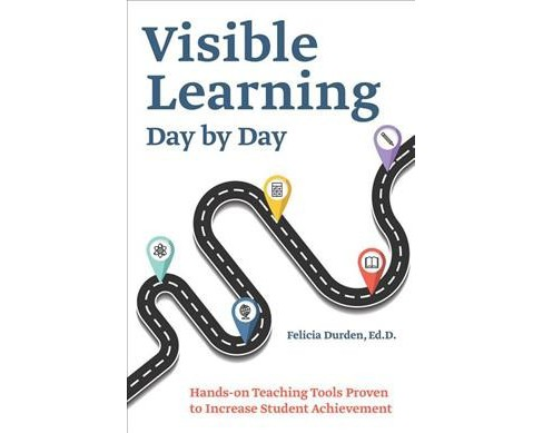 Visible Learning Day by Day : Hands-On Teaching Tools Proven to Increase Student Achievement (Paperback) - image 1 of 1