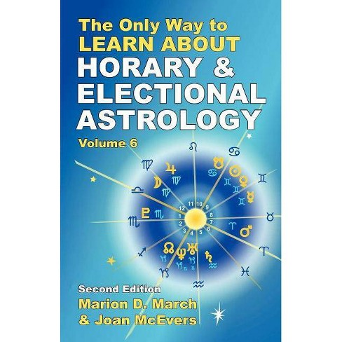 The Only Way to Learn About Horary and Electional Astrology - by  Marion D March & Joan McEvers - image 1 of 1