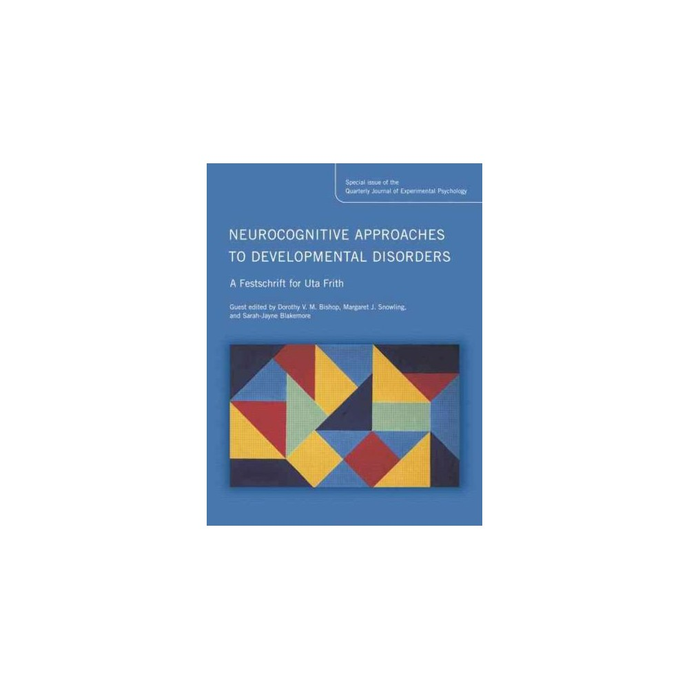 Neurocognitive Approaches to Developmental Disorders : A Festschrift for Uta Frith: A Special Issue of