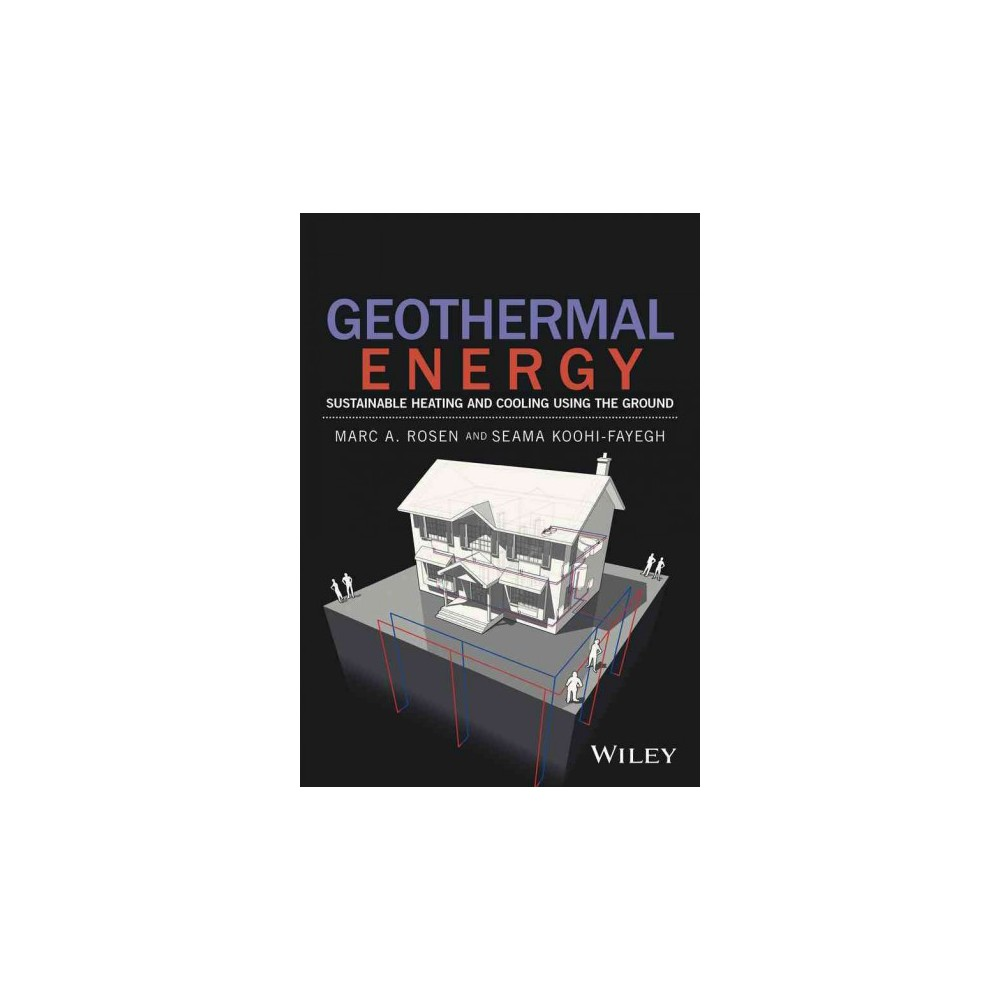 Geothermal Energy : Sustainable Heating and Cooling Using the Ground (Hardcover) (Marc A. Rosen & Seama