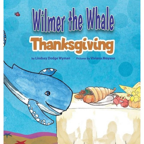 Wilmer the Whale Thanksgiving - by  Lindsey Dodge Wyman (Hardcover) - image 1 of 1