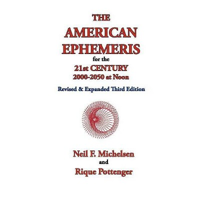 The American Ephemeris for the 21st Century, 2000-2050 at Noon - by  Neil F Michelsen & Rique Pottenger (Paperback)