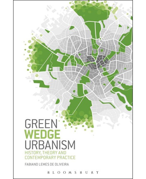 Green Wedge Urbanism : History, Theory and Contemporary Practice (Hardcover) (Fabiano Lemes De Oliveira) - image 1 of 1
