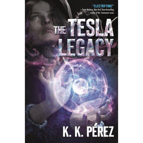 The Tesla Legacy - by  K K Perez (Hardcover) - image 1 of 1