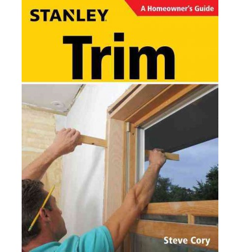 Stanley Trim : A Homeowner's Guide (Paperback) (Steve Cory) - image 1 of 1