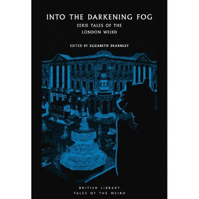 Into the London Fog - (Tales of the Weird) by  Elizabeth Dearnley (Paperback)