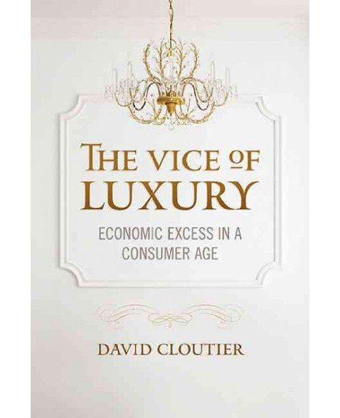 Vice of Luxury : Economic Excess in a Consumer Age (Paperback) (David Cloutier) - image 1 of 1