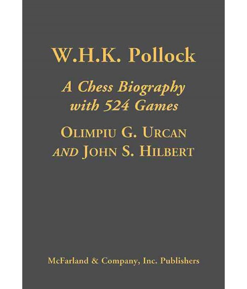 W. H. K. Pollock : A Chess Biography With 523 Games (Hardcover) (Olimpiu G. Urcan & John S. Hilbert) - image 1 of 1