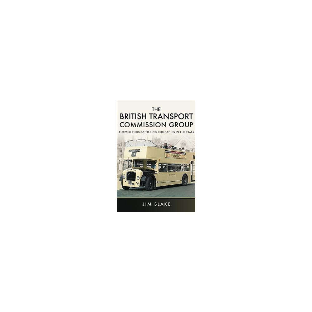 British Transport Commission Group : Former Thomas Tilling Companies in the 1960s - (Hardcover)