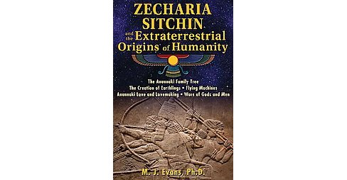 Zecharia Sitchin and the Extraterrestrial Origins of Humanity (Paperback) (M. J. Evans) - image 1 of 1