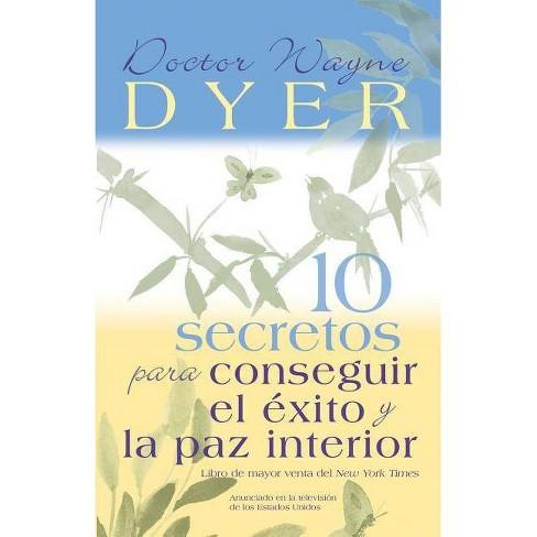 10 Secretos Para Conseguir El Exito Y La Paz Interior - 5 Edition by  Wayne W Dyer (Paperback) - image 1 of 1