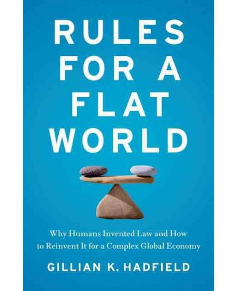 Rules for a Flat World : Why Humans Invented Law and How to Reinvent It for a Complex Global Economy - image 1 of 1