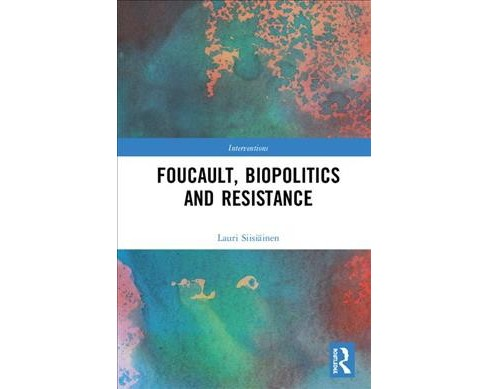 Foucault, Biopolitics and Resistance -  (Interventions) by Lauri Siisiu00e4inen (Hardcover) - image 1 of 1