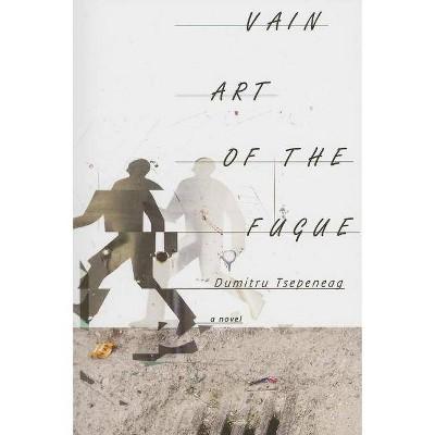 Vain Art of the Fugue - (Eastern European Literature) by  Dumitru Tsepeneag (Paperback)