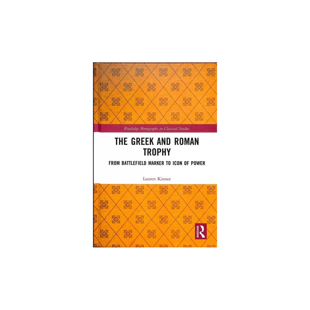 Greek and Roman Trophy : From Battlefield Marker to Icon of Power - by Lauren Kinnee (Hardcover)