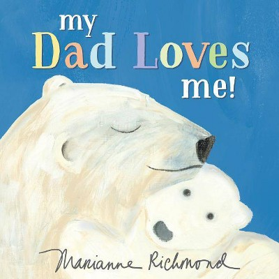 My Dad Loves Me! - (Marianne Richmond)(Hardcover)