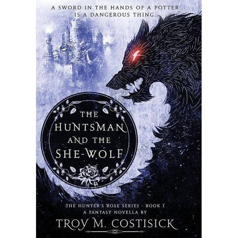 The Huntsman and the She-Wolf - (Hunter's Rose) by  Troy M Costisick (Hardcover) - image 1 of 1