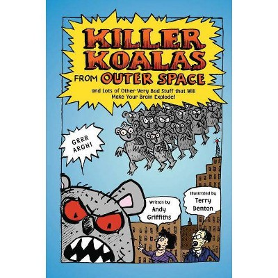Killer Koalas from Outer Space and Lots of Other Very Bad Stuff That Will Make Your Brain Explode! - by  Andy Griffiths (Paperback)