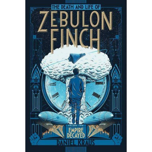 The Death and Life of Zebulon Finch, Volume Two - by  Daniel Kraus (Paperback) - image 1 of 1