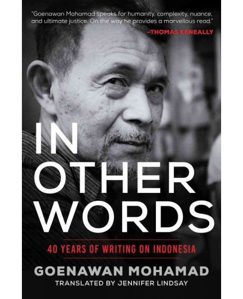 In Other Words : 40 Years of Writing on Indonesia and the Wider World (Hardcover) (Goenawan Mohamad) - image 1 of 1