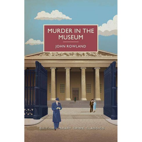 Murder in the Museum - (British Library Crime Classics) by  John Rowland (Paperback) - image 1 of 1