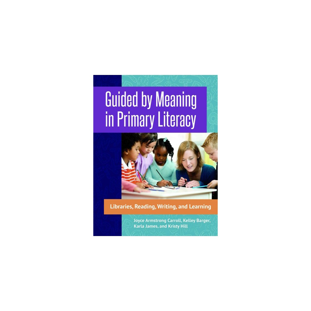 Guided by Meaning in Primary Literacy : Libraries, Reading, Writing, and Learning (Paperback) (Joyce