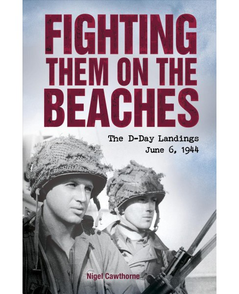 Fighting Them on the Beaches : The D-Day Landings June 6 1944 (Reprint) (Paperback) (Nigel Cawthorne) - image 1 of 1