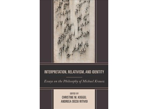 Interpretation, Relativism, and Identity : Essays on the Philosophy of Michael Krausz -  (Hardcover) - image 1 of 1