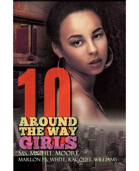 Around the Way Girls 10 (Paperback) (Michel Moore & Marlon P. S. White & Racquel Williams) - image 1 of 1