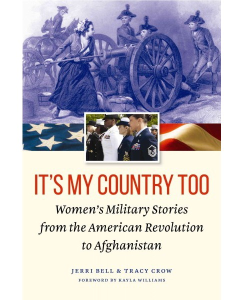 It's My Country Too : Women's Military Stories from the American Revolution to Afghanistan (Hardcover) - image 1 of 1