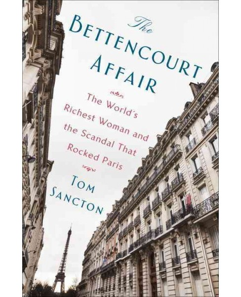 Bettencourt Affair : The World's Richest Woman and the Scandal That Rocked Paris -  (Hardcover) - image 1 of 1