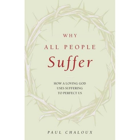 Why All People Suffer - by  Paul Chaloux (Paperback) - image 1 of 1
