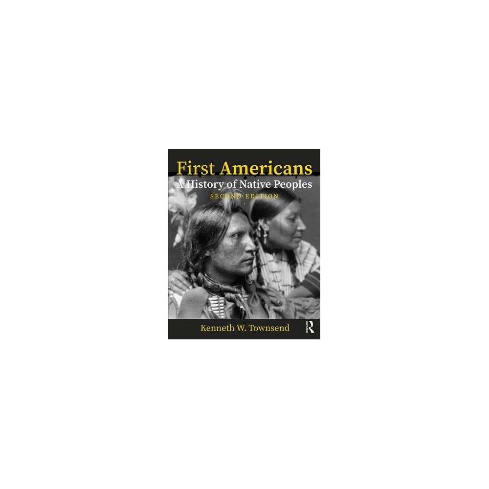 First Americans : A History of Native Peoples - 2 by Kenneth W. Townsend (Paperback)