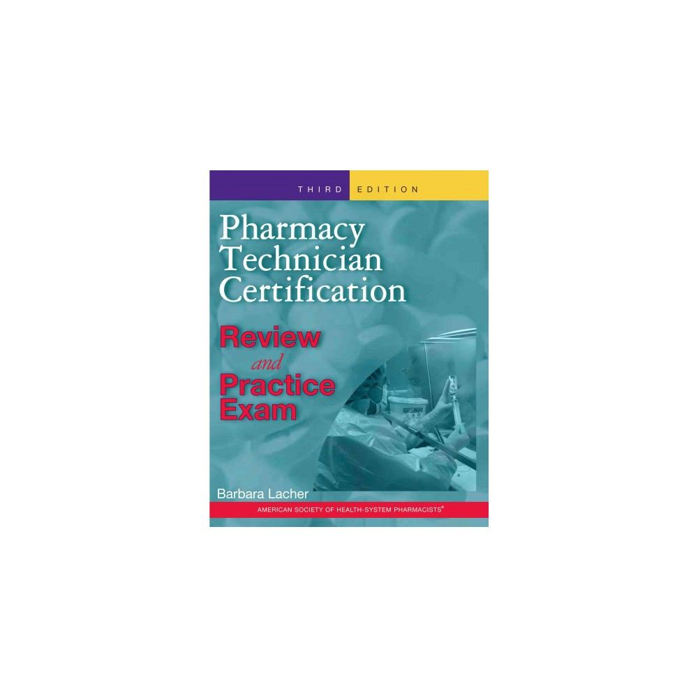 Pharmacy Technician Certification Review And Practice Exam - by Barbara Lacher (Paperback)