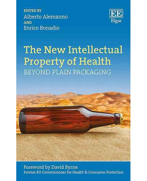New Intellectual Property of Health : Beyond Plain Packaging (Hardcover) (Alberto Alemanno) - image 1 of 1