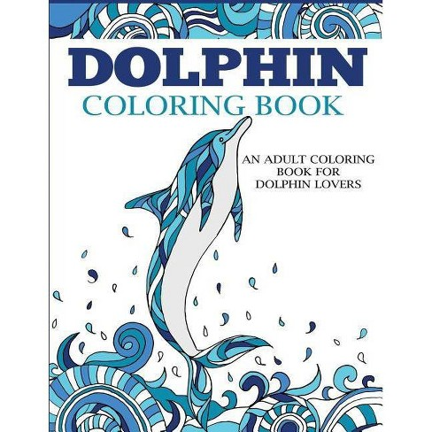 Stress Relieving Dolphin Patterns Adult Coloring Book