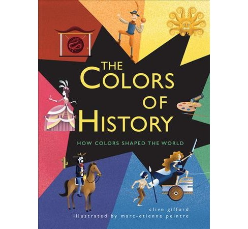 Colors of History : How Colors Shaped the World -  by Clive Gifford (Hardcover) - image 1 of 1